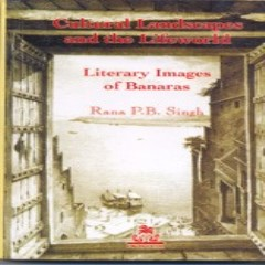 Cultural Landscapes and the Lifeworld : Literary Images of Banaras