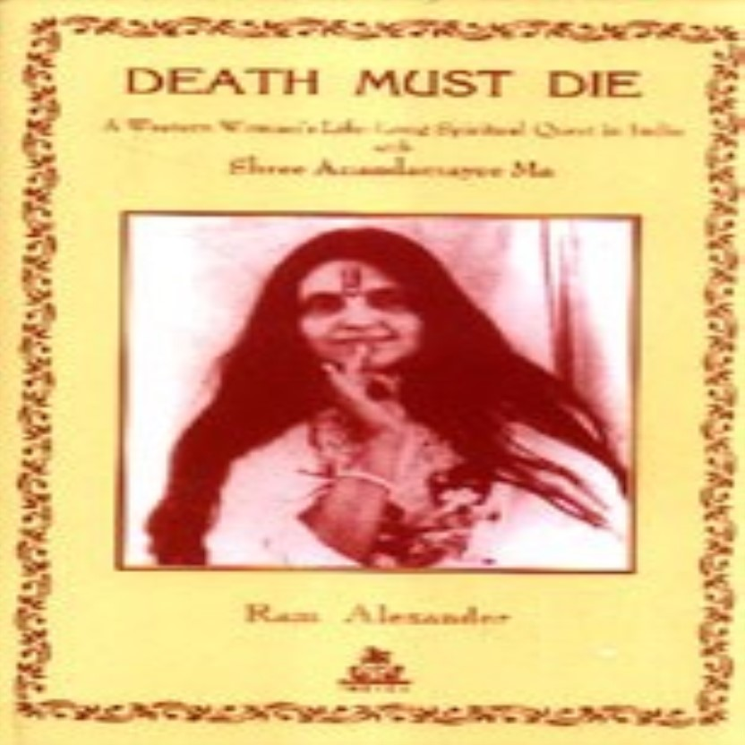 Death Must Die: Based on the Diaries of Atmananda (A Western Woman