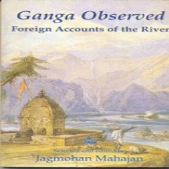 Ganga Observed: Foreign Accounts of the River