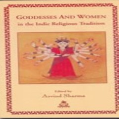 Goddesses and Women in the Indic Religious Tradition