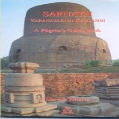 Sarnath, Varanasi and Kausambi : A Pilgrim